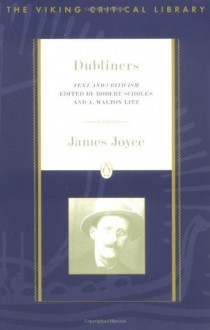 Dubliners: Text and Criticism (Viking Critical Library) - James Joyce, A. Walton Litz, Robert Scholes