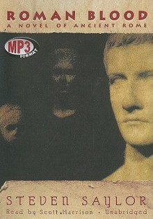 Roman Blood: A Novel of Ancient Rome - Steven Saylor, Scott Harrison