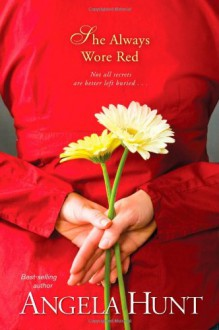She Always Wore Red - Angela Elwell Hunt, Carol Monda