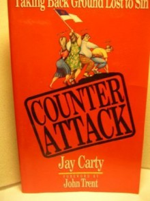 Counterattack: Taking Back Ground Lost to Sin - Jay Carty, Liz Heaney