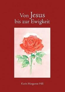 Von Jesus Bis Zur Ewigkeit - Karin Margarete Hill