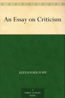An Essay on Criticism - Alexander Pope