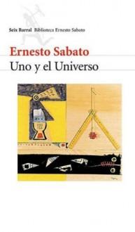Uno y el Universo - Ernesto Sábato
