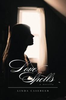 Love Spells: A Novella - Linda Casebeer