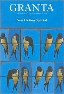 Granta 106: New Fiction Special (Granta: The Magazine of New Writing) - Granta: The Magazine of New Writing, Alex Clark