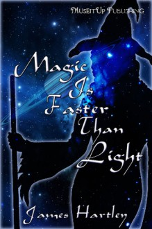 Magic Is Faster Than Light - James Hartley