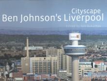 Cityscape: Ben Johnson's Liverpool - Ben Johnson, Ann Bukantas