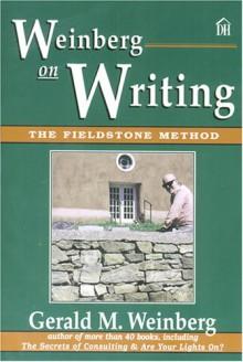 Weinberg on Writing: The Fieldstone Method - Gerald M. Weinberg