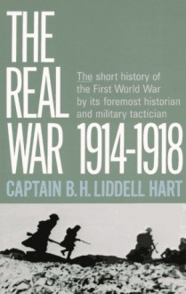 The Real War 1914-1918 - B.H. Liddell Hart