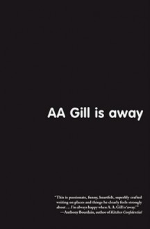 AA Gill is Away - A.A. Gill