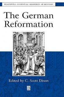 The German Reformation: The Essential Readings - C. Scott Dixon