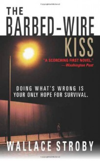 The Barbed-Wire Kiss: A Novel - Wallace Stroby