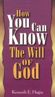 How You Can Know the Will of God - Kenneth E. Hagin