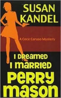 I Dreamed I Married Perry Mason (A Cece Caruso Mystery #1) - Susan Kandel