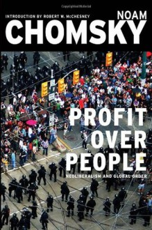 Profit Over People: Neoliberalism and Global Order - Noam Chomsky,Robert W. McChesney