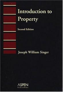 Introduction to Property - Joseph William Singer