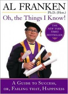 Oh, the Things I Know! - Al Franken