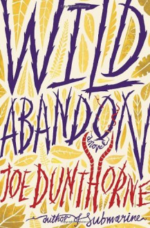 Wild Abandon: A Novel - JOE DUNTHORNE