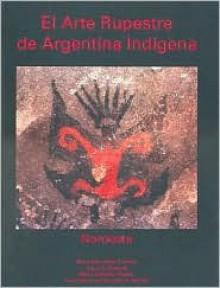 El Arte Rupestre de Argentina Indigena - Maria Mercedes Podesta