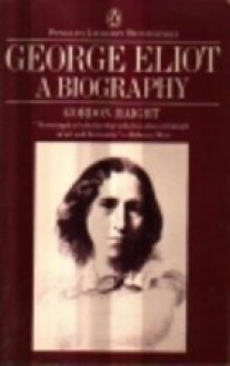 George Eliot a Biography - Gordon S. Haight