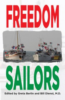 Freedom Sailors: The Maiden Voyage of the Free Gaza movement and how we succeeded in spite of ourselves - Greta Berlin,William L. Dienst