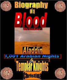 Biography of a Blood Drinker: Aladdin 1,001 Arabian Nights and The Templar Knights - CHRISTINA