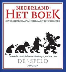 Nederland: Het boek. In vijf miljard jaar van supermacht tot wereldrijk - Jochem van den Berg, Joost van Liere, De Speld