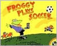 Froggy Plays Soccer - Jonathan London, Frank Remkiewicz