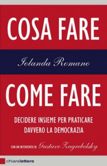 Cosa fare, come fare: Decidere insieme per praticare davvero la democrazia (Chiarelettere Reverse) - Iolanda Romano