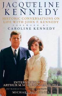 Jacqueline Kennedy: Historic Conversations on Life with John F. Kennedy - Jacqueline Kennedy Onassis, Caroline Kennedy, Michael R. Beschloss