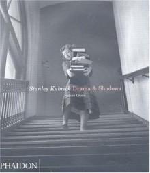 Stanley Kubrick. Drama & Shadows - Rainer Crone, Jeff Wall