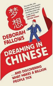Dreaming in Chinese: And Discovering What Makes a Billion People Tick - Deborah Fallows