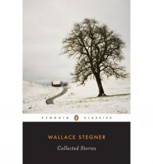 Collected Stories - Wallace Stegner, Lynn Stegner