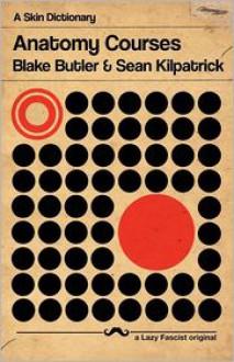 Anatomy Courses - Blake Butler, Sean Kilpatrick