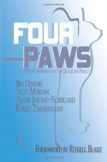 Four Paws: A Poetry Anthology by The Quillective Project - Ben Ditmars, Scott Morgan, Amber Jerome~Norrgard, Robert Zimmermann, Russell Blake
