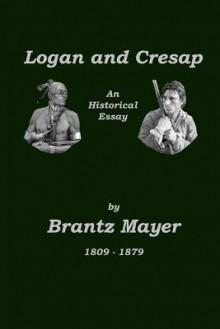 Logan and Cresap - Brantz Mayer