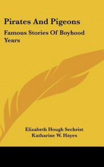 Pirates and Pigeons: Famous Stories of Boyhood Years - Elizabeth Sechrist, Katharine Hayes