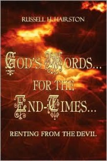 God's Words...for the End-Times.: Renting from the Devil - Russell H. Hairston