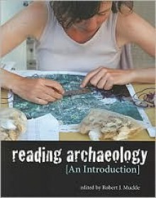 Reading Archaeology: An Introduction - Robert Muckle, Muckle, Robert J. Muckle, Robert J.