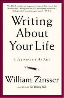 Writing About Your Life: A Journey into the Past - William Knowlton Zinsser