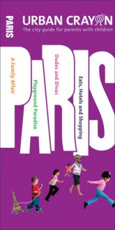 Urban Crayon Paris: The City Guide for Parents with Children - Sheridan Becker, Erzsi Deak, Kim Barrington Narisetti,