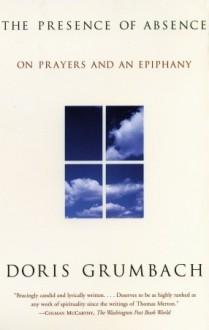 The Presence of Absence: On Prayers and an Epiphany - Doris Grumbach, Deborah Chasman