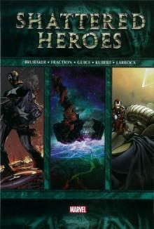 Shattered Heroes - Ed Brubaker, Matt Fraction, Jackson Guice, Salvador Larroca