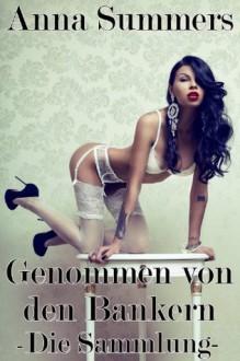 Genommen von den Bankern - Die Sammlung (Hardcore Gangbang Prostitutions Erotik) (German Edition) - Anna Summers