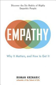 Empathy: Why It Matters, and How to Get It - Roman Krznaric