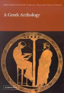 A Greek Anthology (Reading Greek) - Joint Association of Classical Teachers