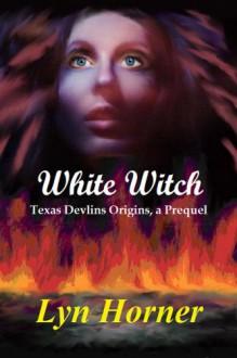 White Witch (Texas Devlins) - Lyn Horner