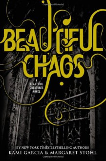 Beautiful Chaos - Kami Garcia,Margaret Stohl