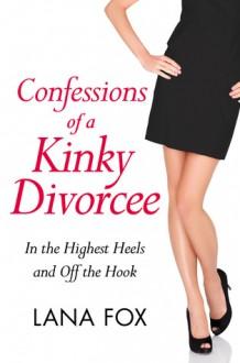 confessions of a kinky divorcee - Lana Fox