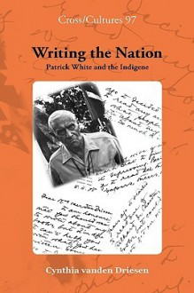 Writing the Nation: Patrick White and the Indigene. - Cynthia Vanden Driesen